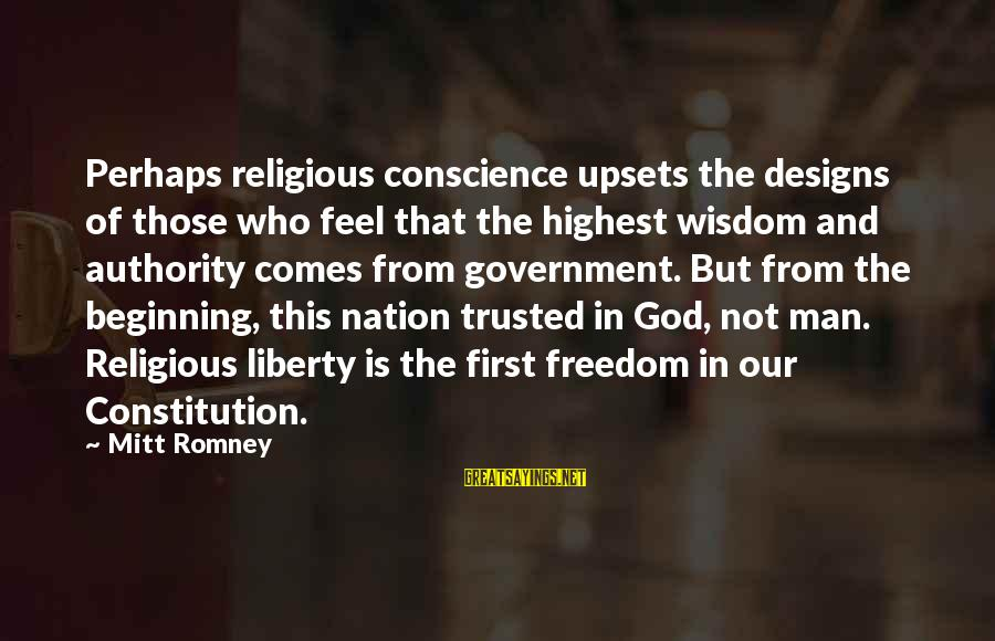 God Comes First Sayings By Mitt Romney: Perhaps religious conscience upsets the designs of those who feel that the highest wisdom and