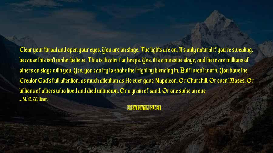 God Comes First Sayings By N.D. Wilson: Clear your throat and open your eyes. You are on stage. The lights are on.
