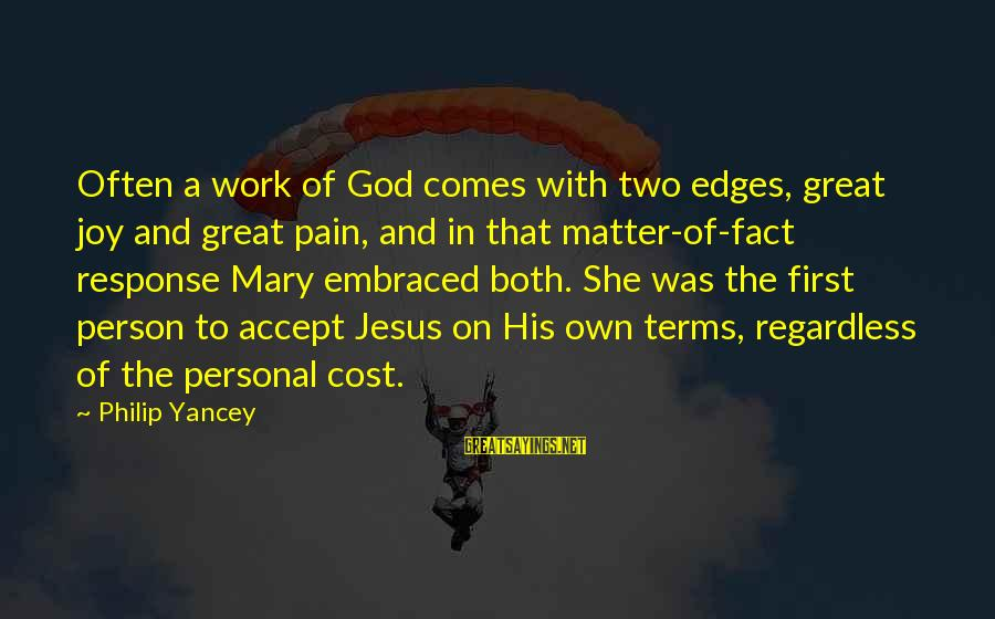 God Comes First Sayings By Philip Yancey: Often a work of God comes with two edges, great joy and great pain, and