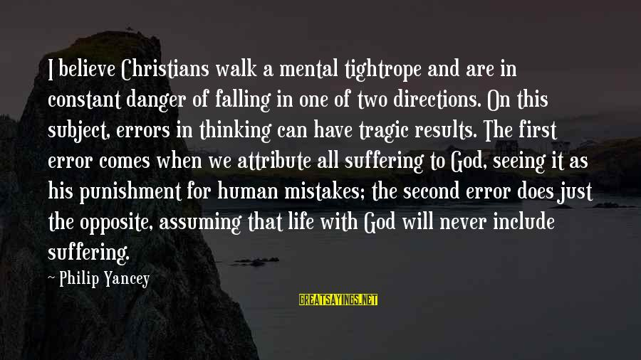 God Comes First Sayings By Philip Yancey: I believe Christians walk a mental tightrope and are in constant danger of falling in