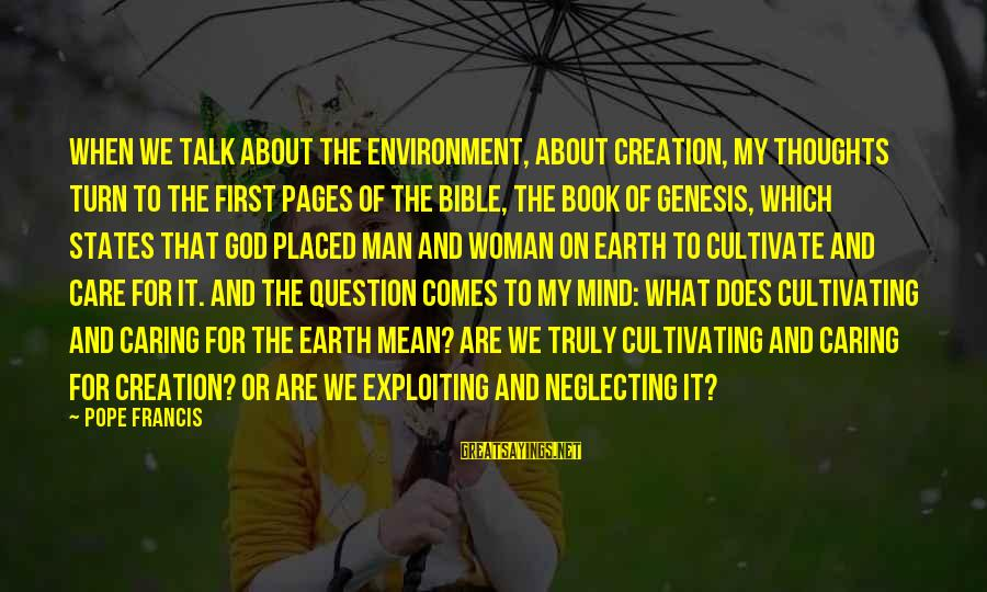 God Comes First Sayings By Pope Francis: When we talk about the environment, about creation, my thoughts turn to the first pages