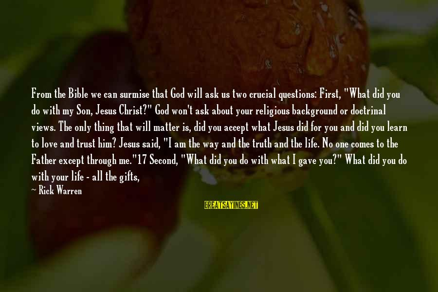 God Comes First Sayings By Rick Warren: From the Bible we can surmise that God will ask us two crucial questions: First,