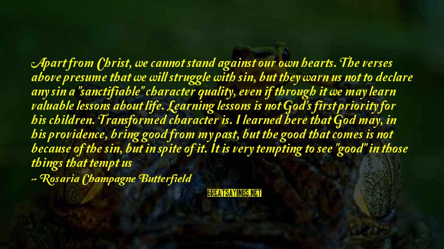 God Comes First Sayings By Rosaria Champagne Butterfield: Apart from Christ, we cannot stand against our own hearts. The verses above presume that