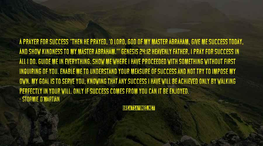 """God Comes First Sayings By Stormie O'martian: A PRAYER FOR SUCCESS """"Then he prayed, 'O LORD, God of my master Abraham, give"""