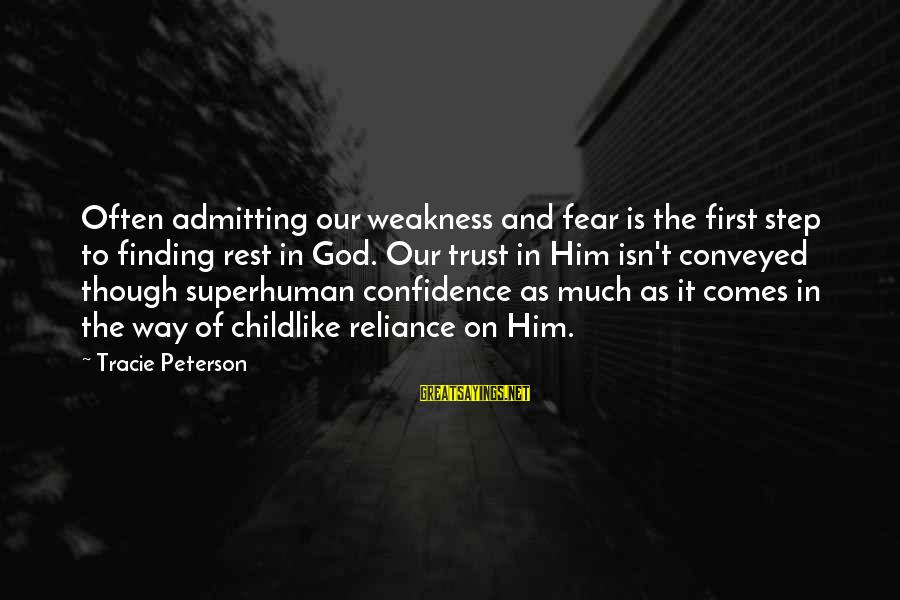 God Comes First Sayings By Tracie Peterson: Often admitting our weakness and fear is the first step to finding rest in God.