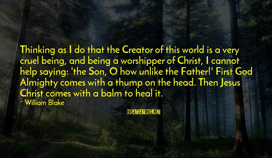 God Comes First Sayings By William Blake: Thinking as I do that the Creator of this world is a very cruel being,
