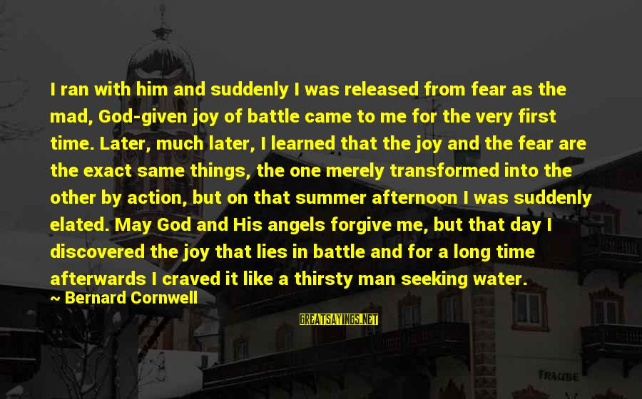 God Forgive Me Sayings By Bernard Cornwell: I ran with him and suddenly I was released from fear as the mad, God-given
