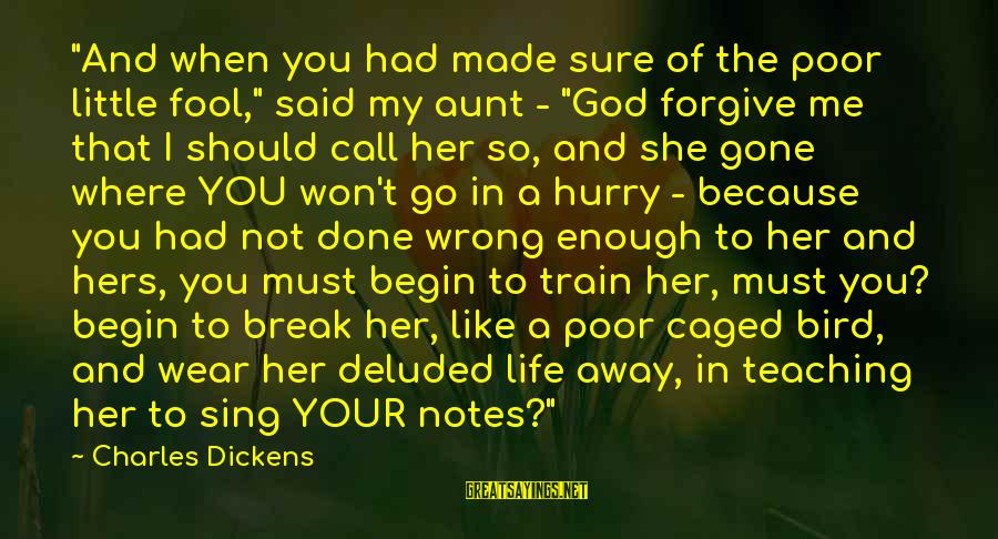 """God Forgive Me Sayings By Charles Dickens: """"And when you had made sure of the poor little fool,"""" said my aunt -"""