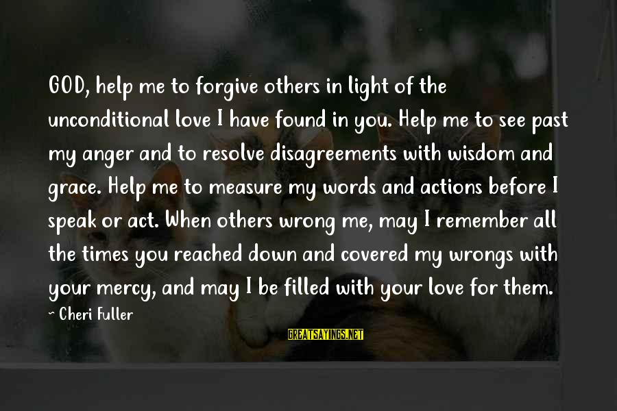 God Forgive Me Sayings By Cheri Fuller: GOD, help me to forgive others in light of the unconditional love I have found