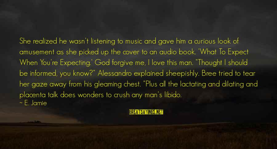 God Forgive Me Sayings By E. Jamie: She realized he wasn't listening to music and gave him a curious look of amusement