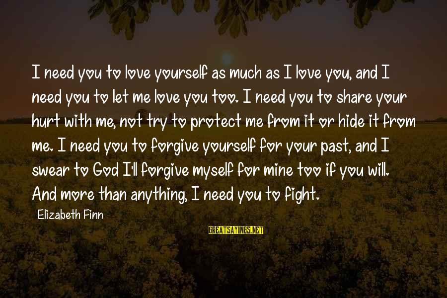 God Forgive Me Sayings By Elizabeth Finn: I need you to love yourself as much as I love you, and I need