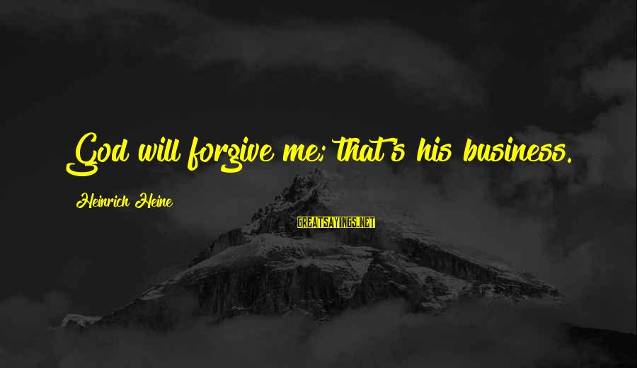 God Forgive Me Sayings By Heinrich Heine: God will forgive me; that's his business.