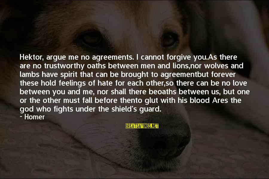 God Forgive Me Sayings By Homer: Hektor, argue me no agreements. I cannot forgive you.As there are no trustworthy oaths between