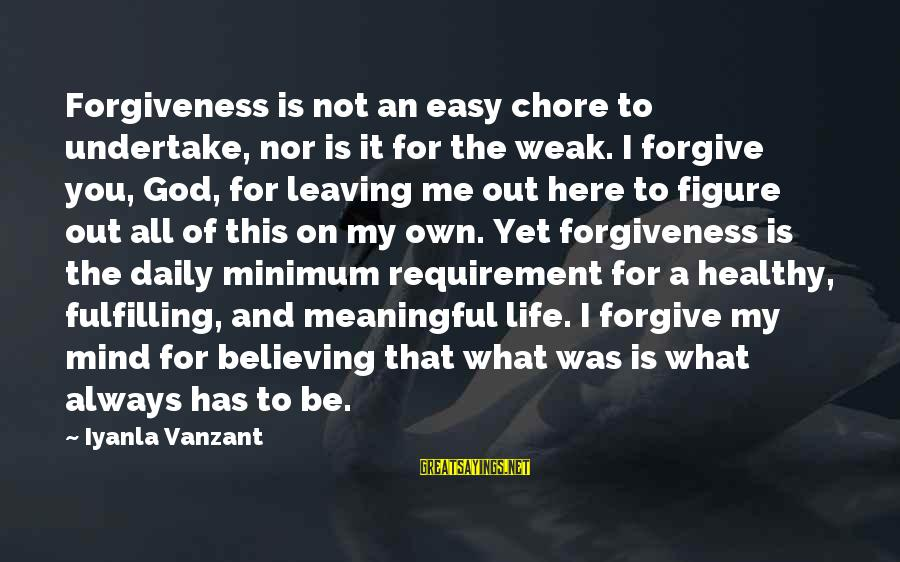 God Forgive Me Sayings By Iyanla Vanzant: Forgiveness is not an easy chore to undertake, nor is it for the weak. I
