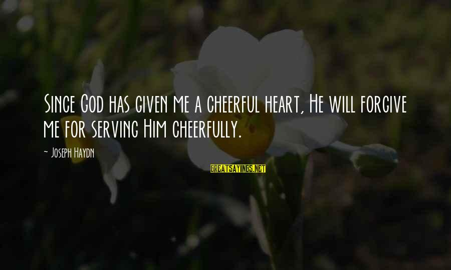 God Forgive Me Sayings By Joseph Haydn: Since God has given me a cheerful heart, He will forgive me for serving Him