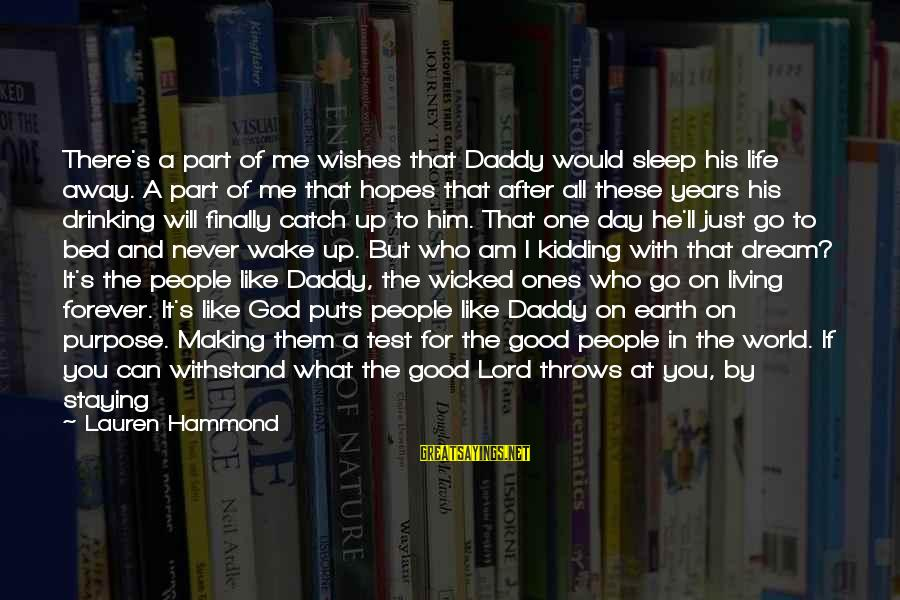 God Forgive Me Sayings By Lauren Hammond: There's a part of me wishes that Daddy would sleep his life away. A part