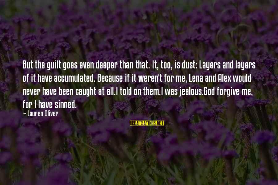 God Forgive Me Sayings By Lauren Oliver: But the guilt goes even deeper than that. It, too, is dust: Layers and layers