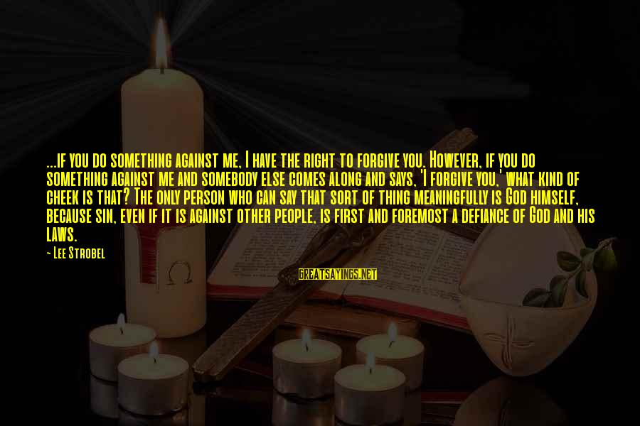 God Forgive Me Sayings By Lee Strobel: ...if you do something against me, I have the right to forgive you. However, if