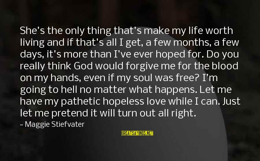 God Forgive Me Sayings By Maggie Stiefvater: She's the only thing that's make my life worth living and if that's all I
