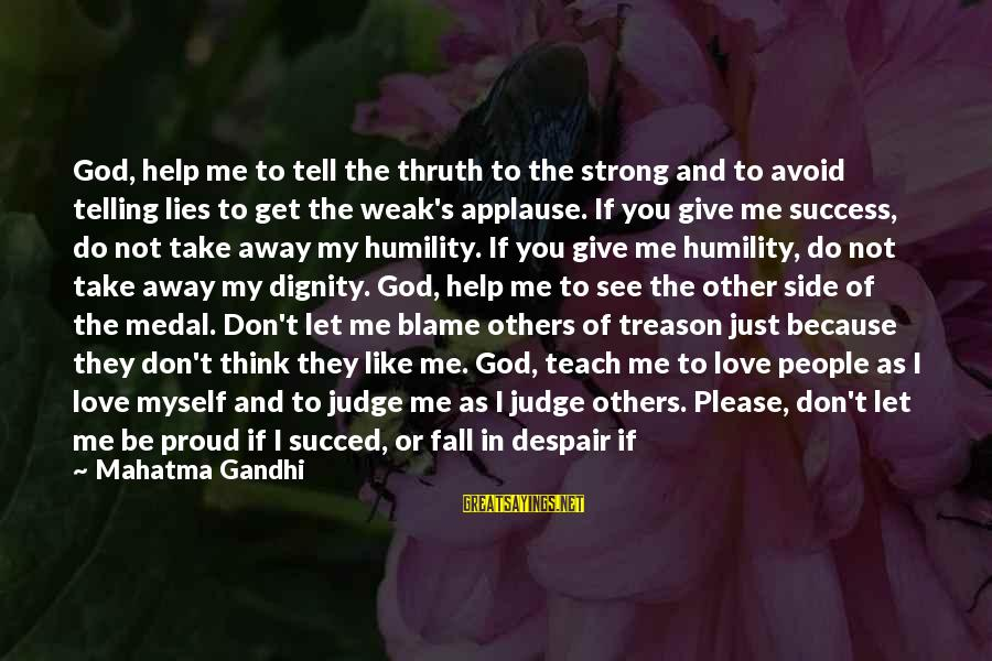 God Forgive Me Sayings By Mahatma Gandhi: God, help me to tell the thruth to the strong and to avoid telling lies