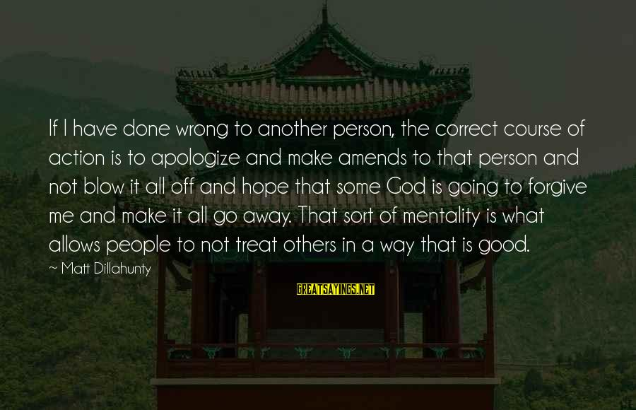 God Forgive Me Sayings By Matt Dillahunty: If I have done wrong to another person, the correct course of action is to