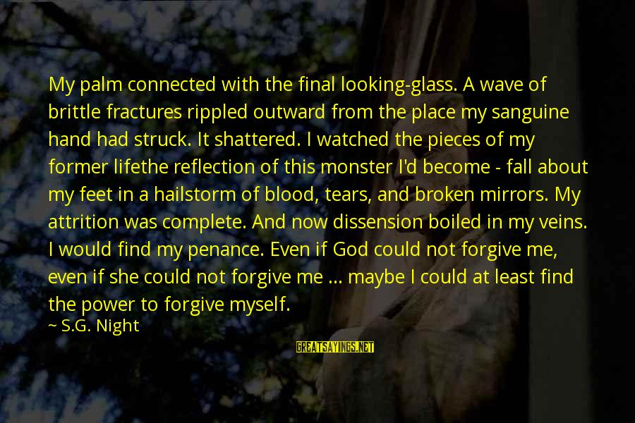 God Forgive Me Sayings By S.G. Night: My palm connected with the final looking-glass. A wave of brittle fractures rippled outward from