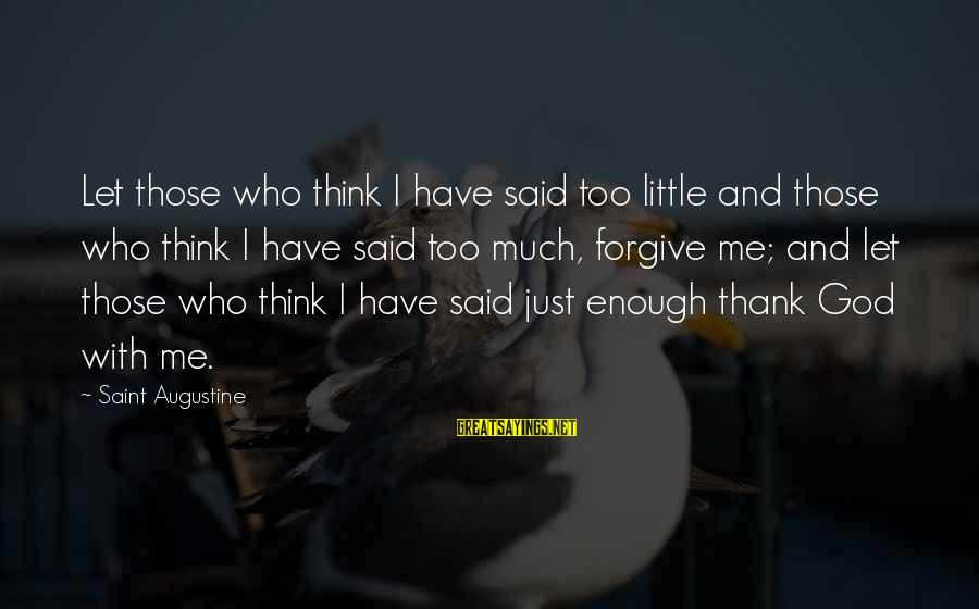 God Forgive Me Sayings By Saint Augustine: Let those who think I have said too little and those who think I have