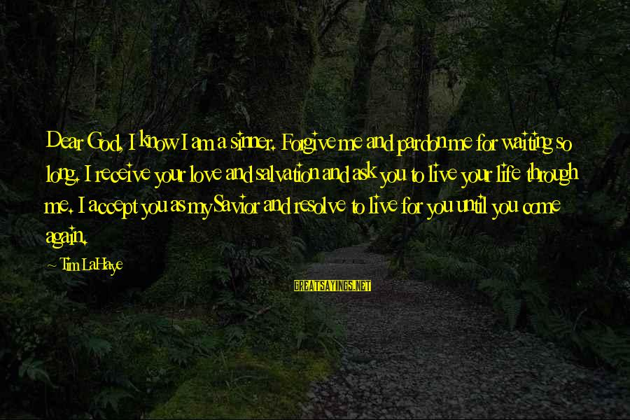 God Forgive Me Sayings By Tim LaHaye: Dear God, I know I am a sinner. Forgive me and pardon me for waiting