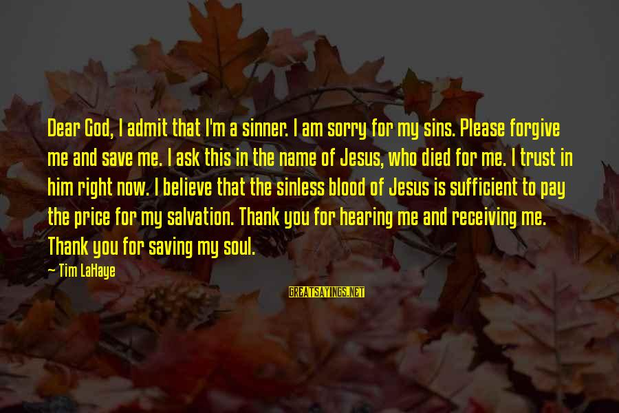 God Forgive Me Sayings By Tim LaHaye: Dear God, I admit that I'm a sinner. I am sorry for my sins. Please