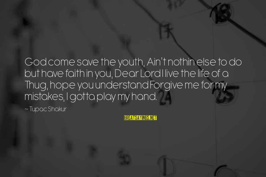God Forgive Me Sayings By Tupac Shakur: God come save the youth, Ain't nothin else to do but have faith in you,
