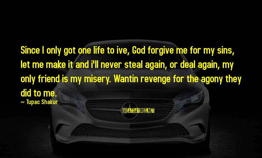 God Forgive Me Sayings By Tupac Shakur: Since I only got one life to ive, God forgive me for my sins, let