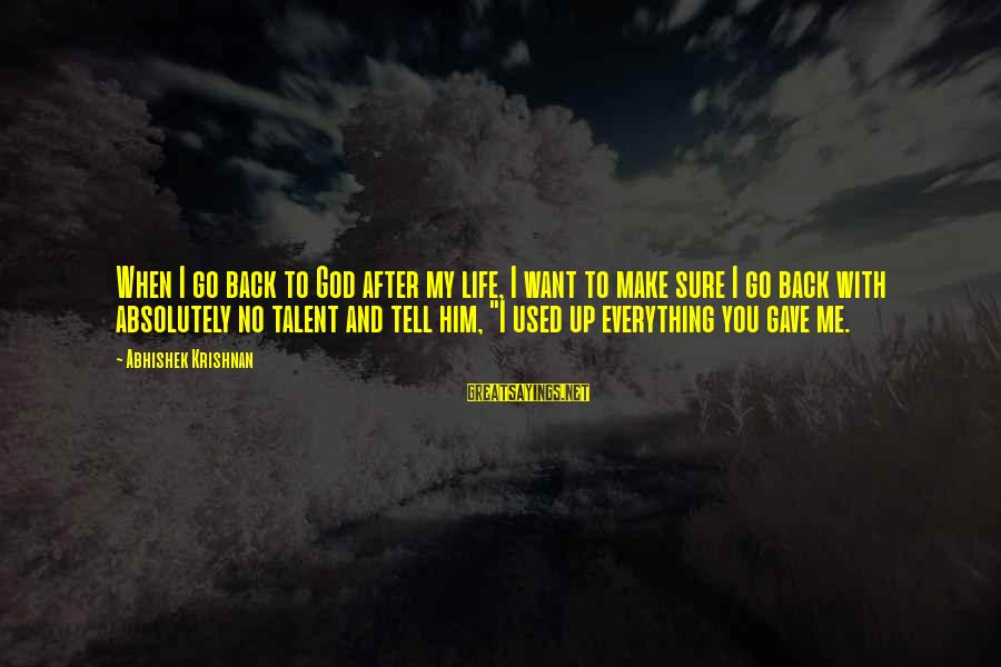 God Gave You Talent Sayings By Abhishek Krishnan: When I go back to God after my life, I want to make sure I