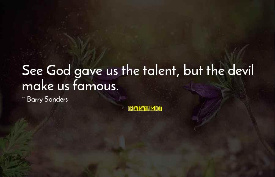 God Gave You Talent Sayings By Barry Sanders: See God gave us the talent, but the devil make us famous.