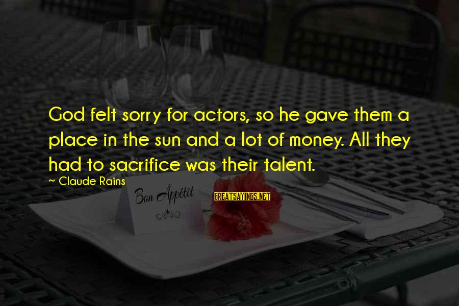 God Gave You Talent Sayings By Claude Rains: God felt sorry for actors, so he gave them a place in the sun and