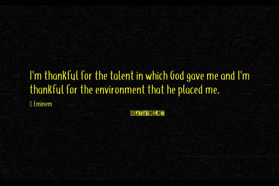 God Gave You Talent Sayings By Eminem: I'm thankful for the talent in which God gave me and I'm thankful for the