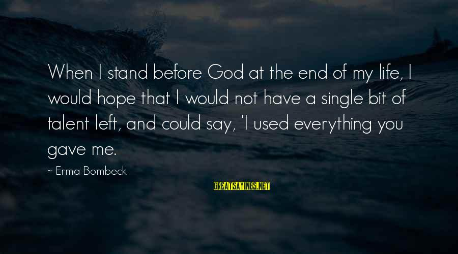 God Gave You Talent Sayings By Erma Bombeck: When I stand before God at the end of my life, I would hope that