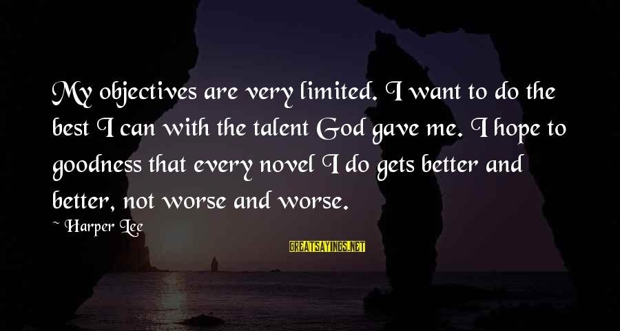 God Gave You Talent Sayings By Harper Lee: My objectives are very limited. I want to do the best I can with the