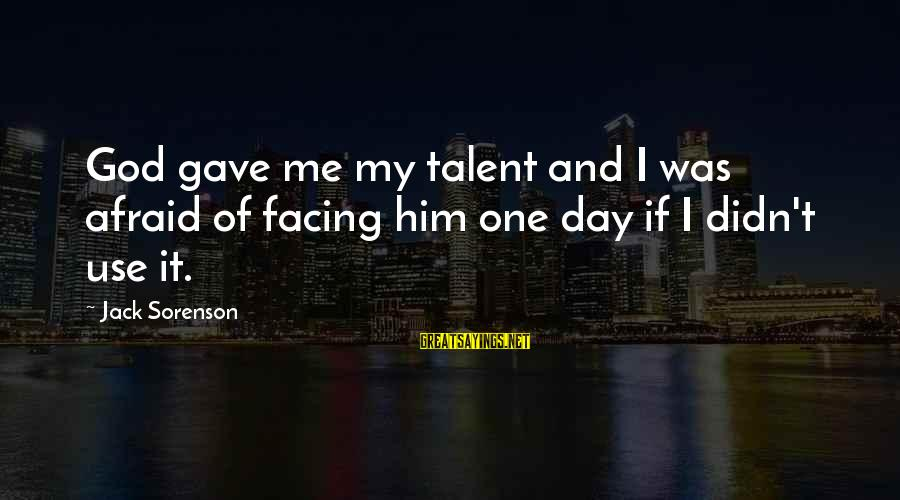 God Gave You Talent Sayings By Jack Sorenson: God gave me my talent and I was afraid of facing him one day if