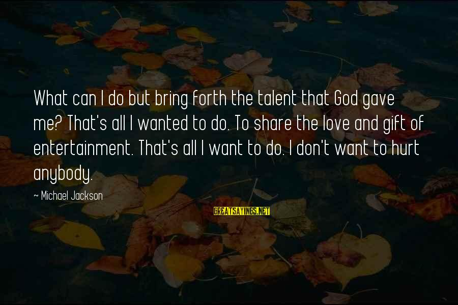 God Gave You Talent Sayings By Michael Jackson: What can I do but bring forth the talent that God gave me? That's all