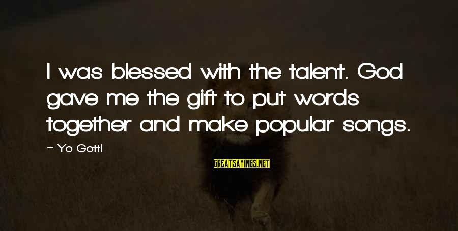 God Gave You Talent Sayings By Yo Gotti: I was blessed with the talent. God gave me the gift to put words together