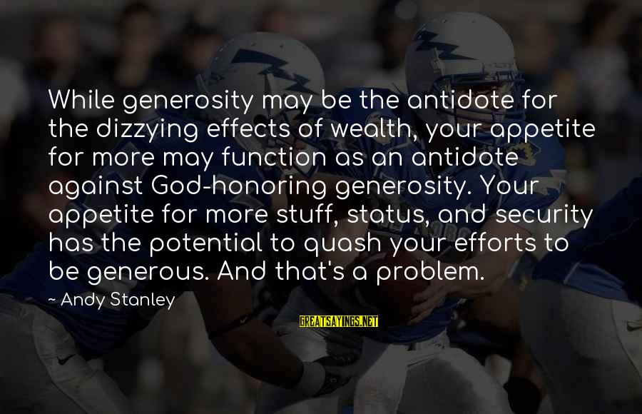 God Generosity Sayings By Andy Stanley: While generosity may be the antidote for the dizzying effects of wealth, your appetite for