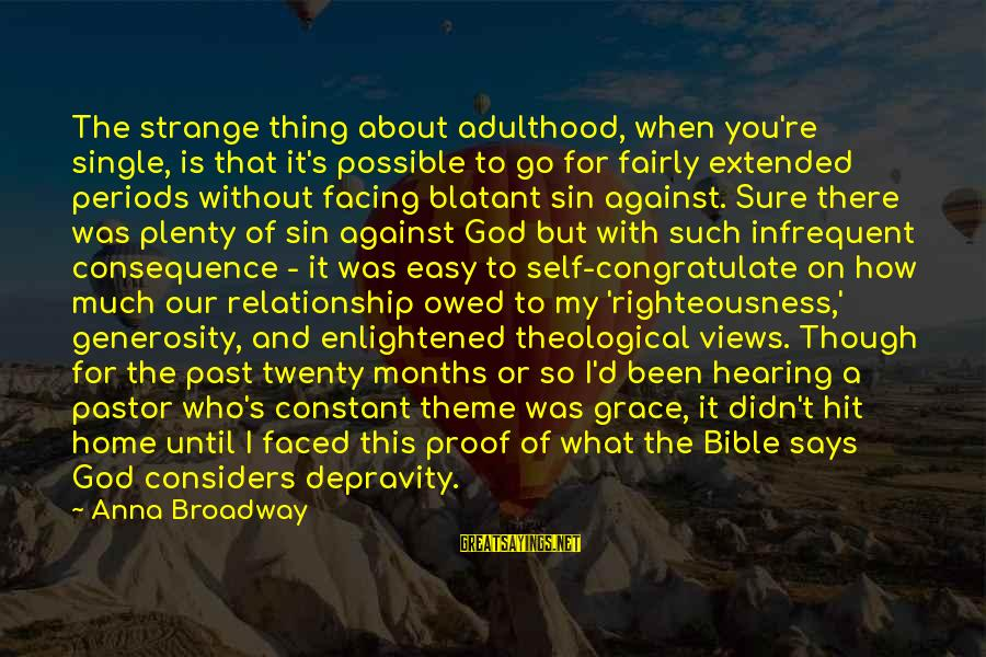 God Generosity Sayings By Anna Broadway: The strange thing about adulthood, when you're single, is that it's possible to go for