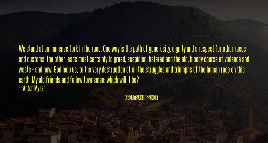 God Generosity Sayings By Anton Myrer: We stand at an immense fork in the raod. One way is the path of