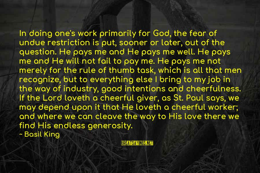 God Generosity Sayings By Basil King: In doing one's work primarily for God, the fear of undue restriction is put, sooner