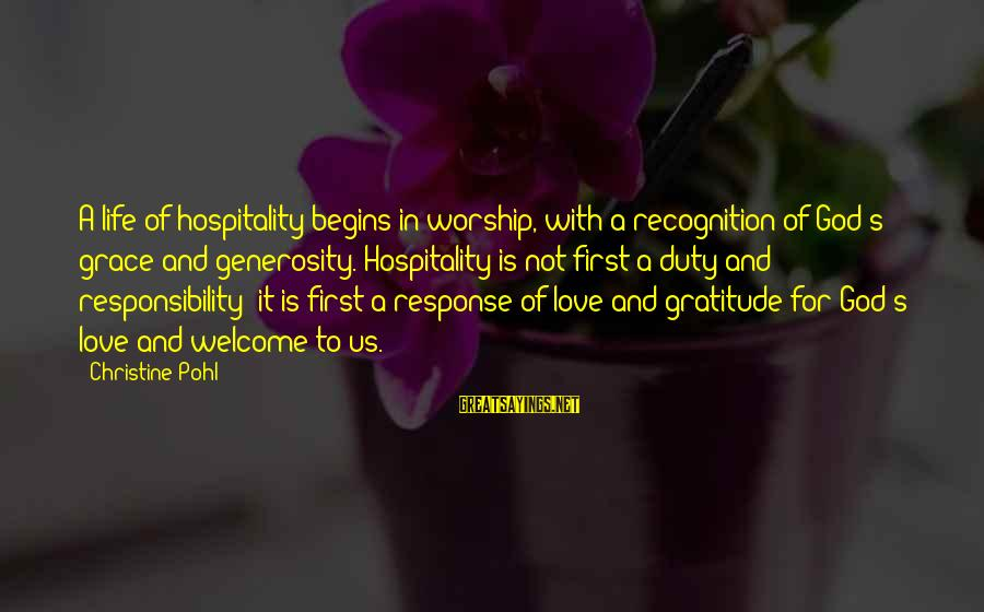 God Generosity Sayings By Christine Pohl: A life of hospitality begins in worship, with a recognition of God's grace and generosity.