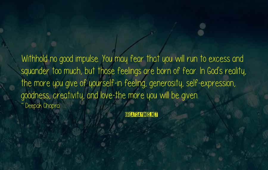 God Generosity Sayings By Deepak Chopra: Withhold no good impulse. You may fear that you will run to excess and squander
