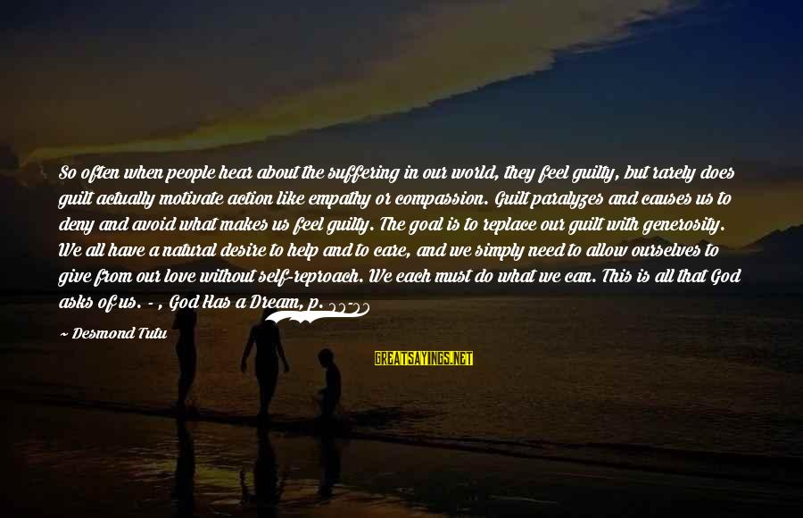 God Generosity Sayings By Desmond Tutu: So often when people hear about the suffering in our world, they feel guilty, but
