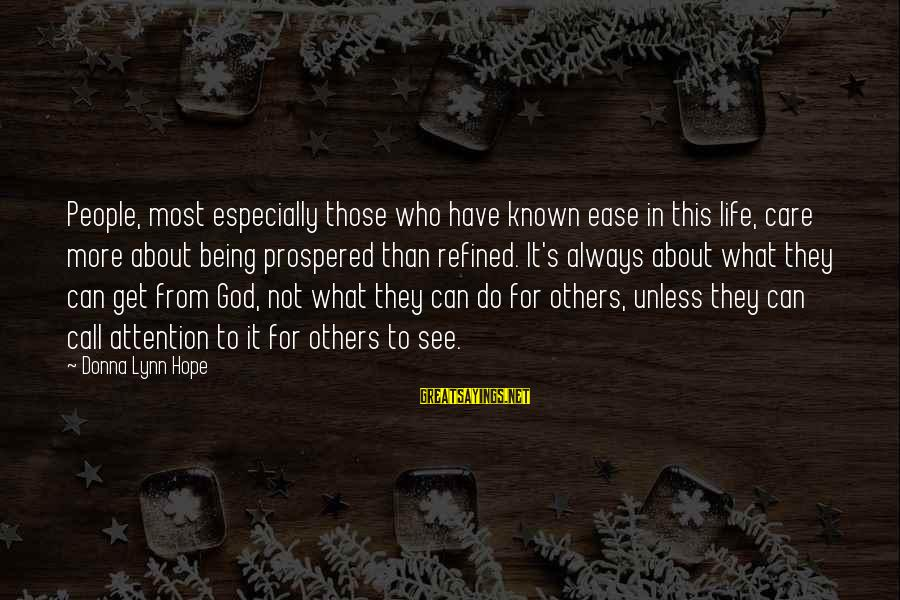 God Generosity Sayings By Donna Lynn Hope: People, most especially those who have known ease in this life, care more about being