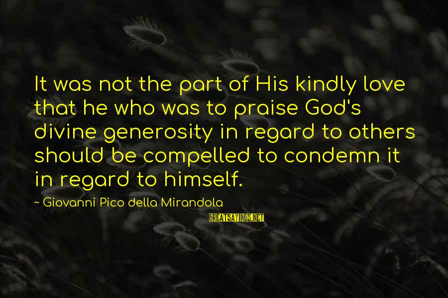 God Generosity Sayings By Giovanni Pico Della Mirandola: It was not the part of His kindly love that he who was to praise