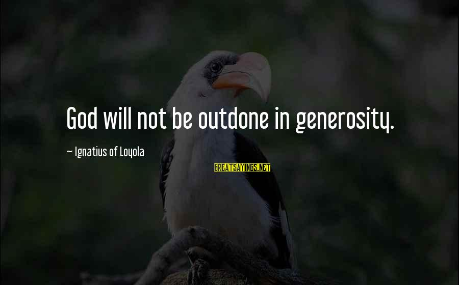 God Generosity Sayings By Ignatius Of Loyola: God will not be outdone in generosity.
